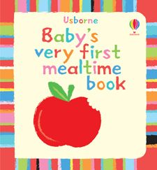 6 99 Baby S Very First Mealtime Book For Infant To Age 2 Sturdy Board Book Made From Sustainable Source And Ink Is From Plants Usborne Books Usborne Books