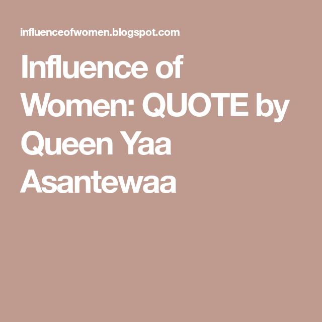 Influence of Women QUOTE by Queen Yaa Asantewaa