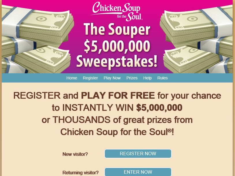 Enter the Chicken Soup for the Soul The Souper $5,000,000 Sweepstakes for a chance to win $5,000,000!