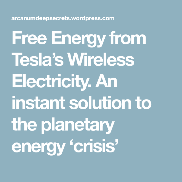 Free Energy from Tesla\'s Wireless Electricity. An instant solution ...