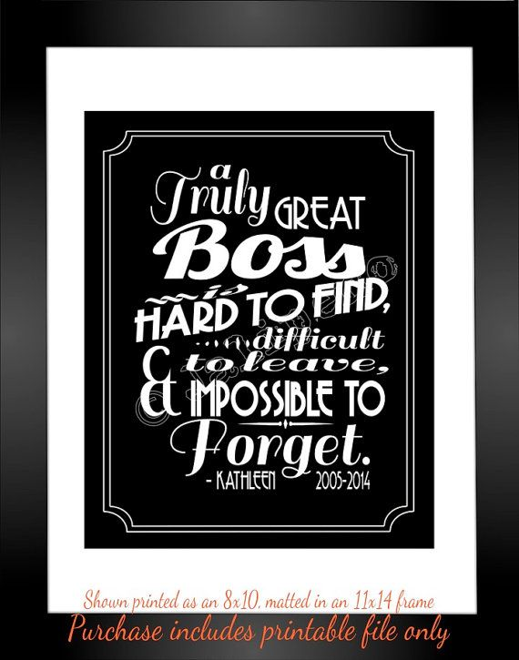 A Great Boss Is Hard To Find Difficult To Leave And Impossible To Forget Black And White Qu Best Boss Gifts Gift Quotes Quotes About Moving On From Friends