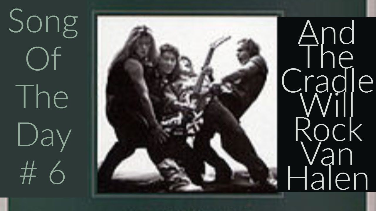 Song Of The Day 6 And The Cradle Will Rock Van Halen Songs Van Halen Why Song