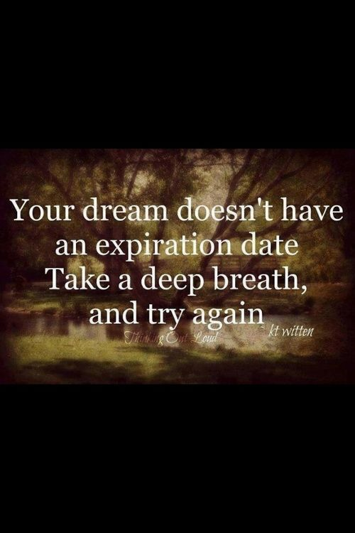 Your Dream Doesnt Have An Expiration Date Inspirational Quotes Me Quotes Quotes