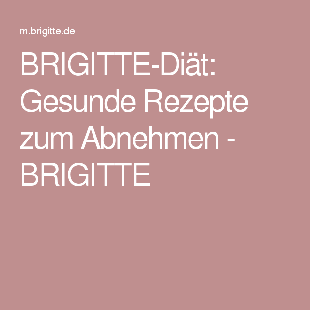 BRIGITTE-Diät: Gesunde Rezepte zum Abnehmen - BRIGITTE