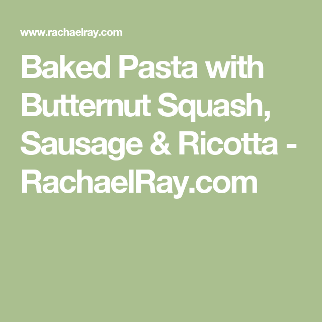 Baked Pasta with Butternut Squash, Sausage & Ricotta - RachaelRay.com