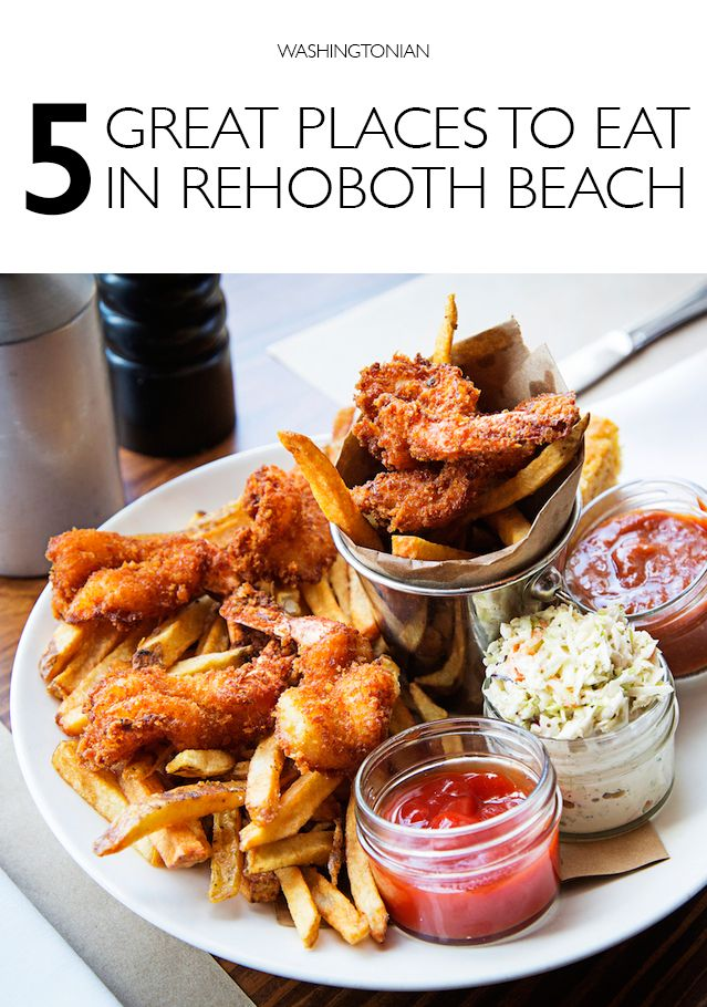 5 Great Places To Eat In Rehoboth Beach Washingtonian Dc Rehoboth Beach Rehoboth Beach Restaurants Delaware Restaurants