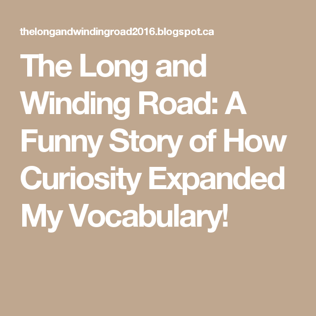 The Long and Winding Road: A Funny Story of How Curiosity