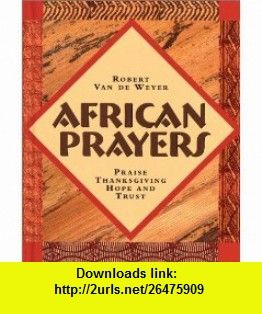 African Prayers (9780687045617) Robert Van De Weyer, Robert Van De Weyer , ISBN-10: 0687045614  , ISBN-13: 978-0687045617 ,  , tutorials , pdf , ebook , torrent , downloads , rapidshare , filesonic , hotfile , megaupload , fileserve