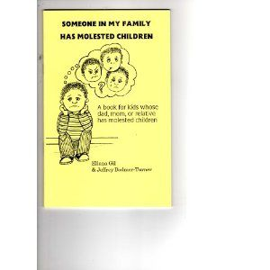 Someone in My Family Has Molested Children: A Book for Kids Whose Dad, Mom, or Relative Has Molested Children by Eliana Gil. Jeffrey Bodmer-Turner, Monica Wyrick (Author, Illustrator)
