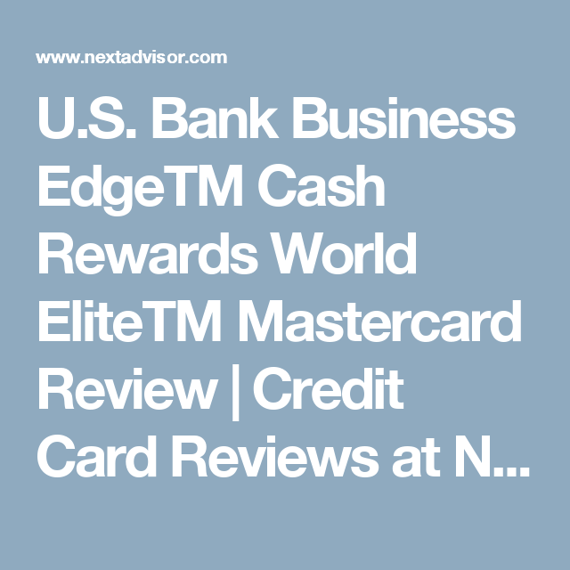 Us bank business edgetm cash rewards world elitetm mastercard us bank business edgetm cash rewards world elitetm mastercard review credit card reviews at nextadvisor reheart Choice Image