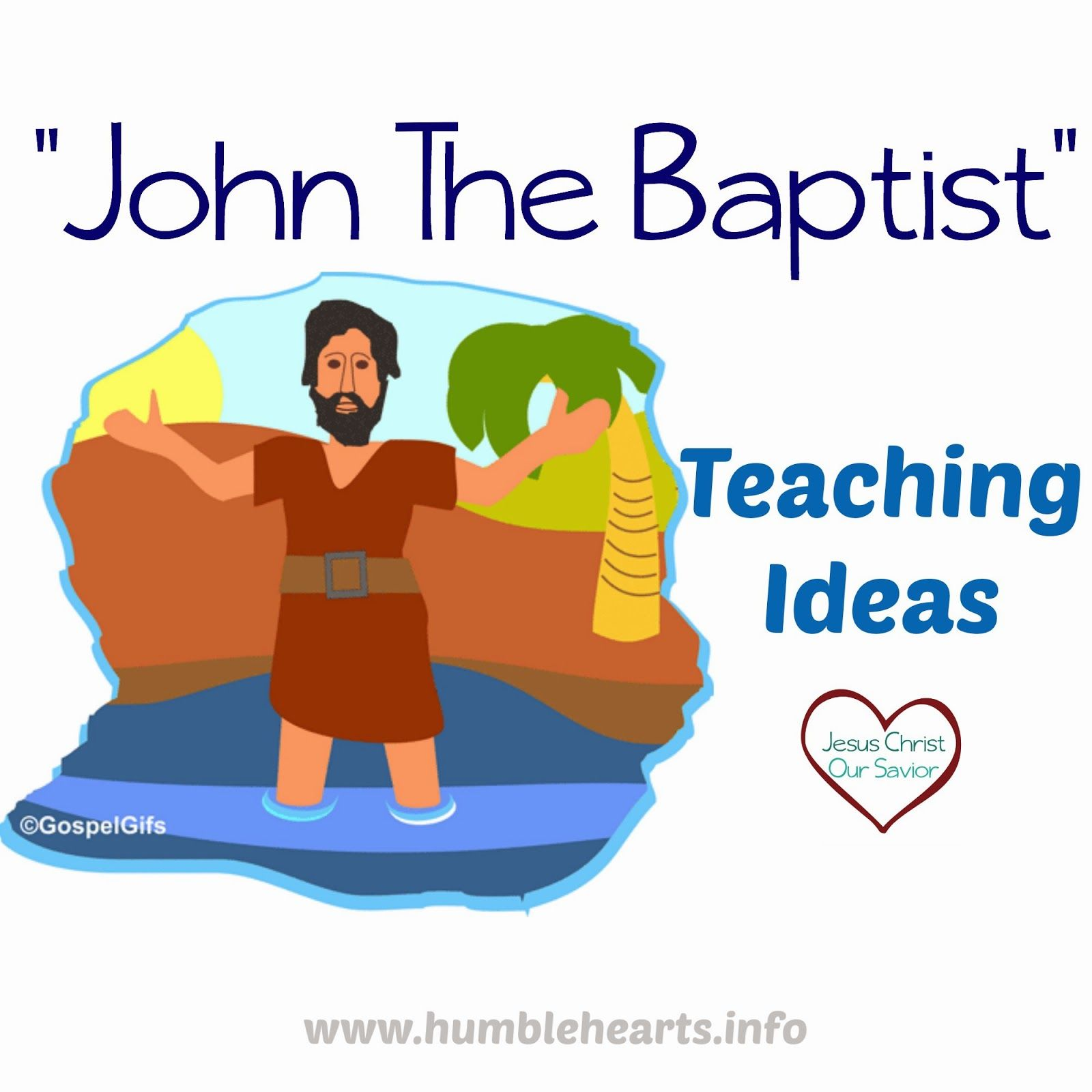 Humble Hearts John The Baptist Teaching Ideas