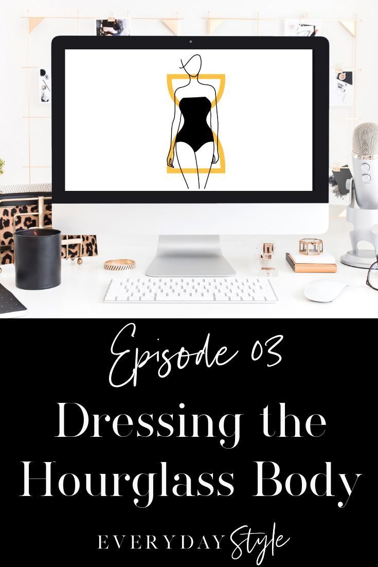 Ep 03 Dressing the Hourglass Body Type | Everyday