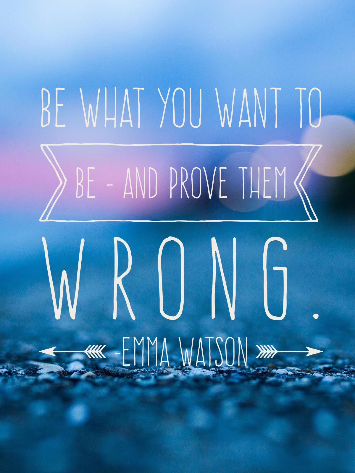 Prove Them Wrong Quotes Be What You Want To Be  And Prove Them Wrongemma Watson