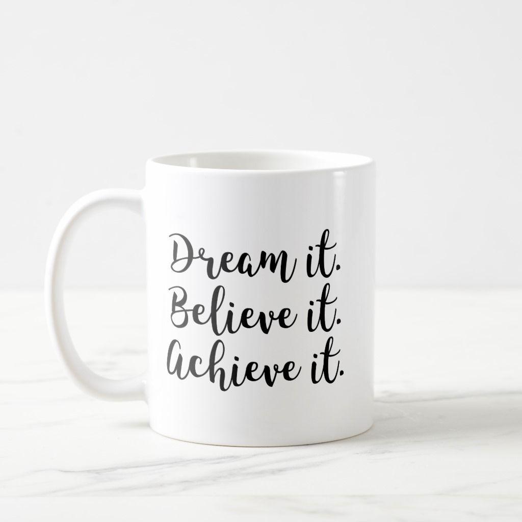 Dream It Believe It Achieve It Coffee Mug In 2020 Coffee Mug Quotes Mugs Coffee Mugs