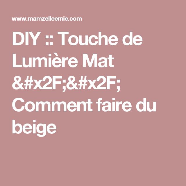 Diy Touche De Lumiere Mat X2f X2f Comment Faire Du Beige Comment Faire Faire Soi Meme Diy