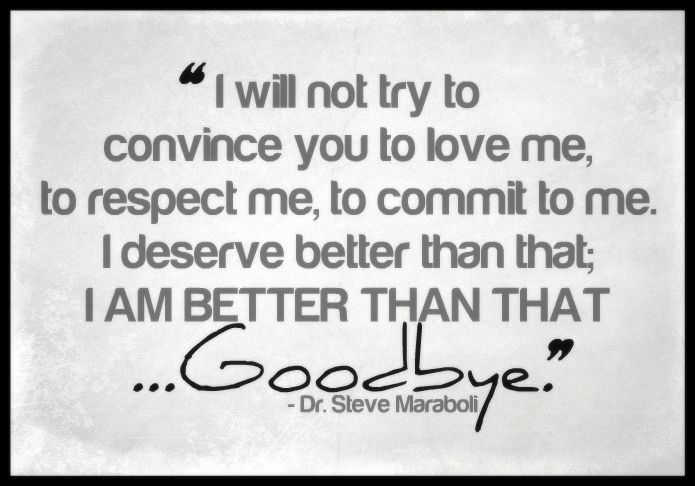 I will not try to convince you to love me, to respect me