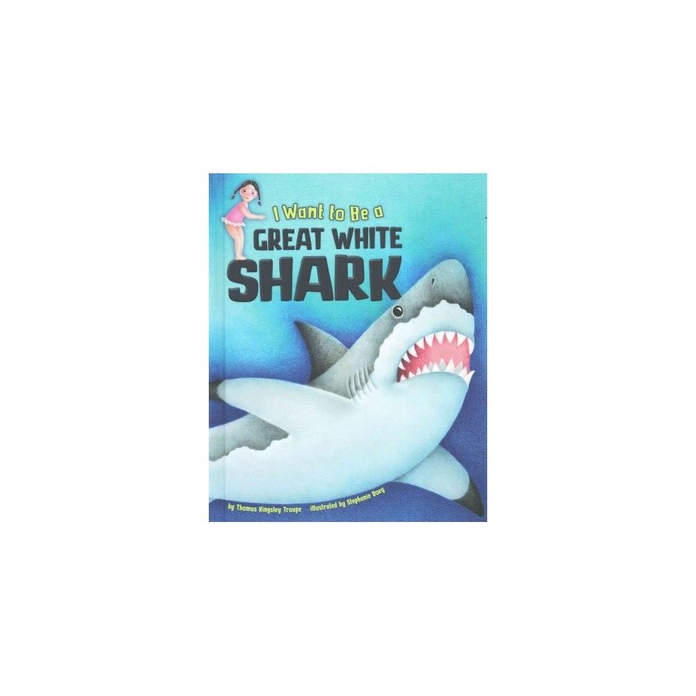 I Want to Be a Great White Shark ( I Want to Be) (Hardcover)