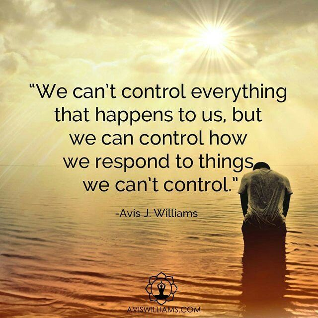 We Can T Control Everything That Happens To Us But We Can Control