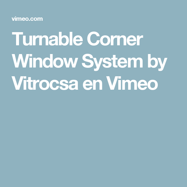 Turnable Corner Window System by Vitrocsa en Vimeo