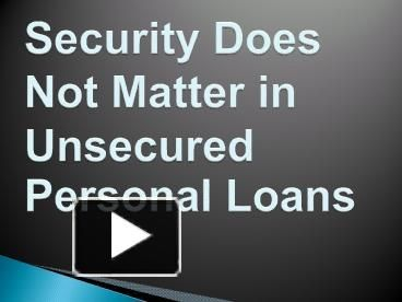 Ppt Security Does Not Matter In Unsecured Personal Loans Powerpoint Presentation Free To Download Personal Loans Loan Person