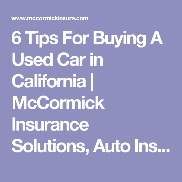6 Tips For Buying A Used Car In California Mccormick Insurance