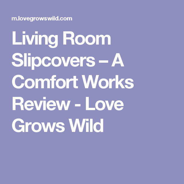 Living Room Slipcovers – A Comfort Works Review - Love Grows Wild