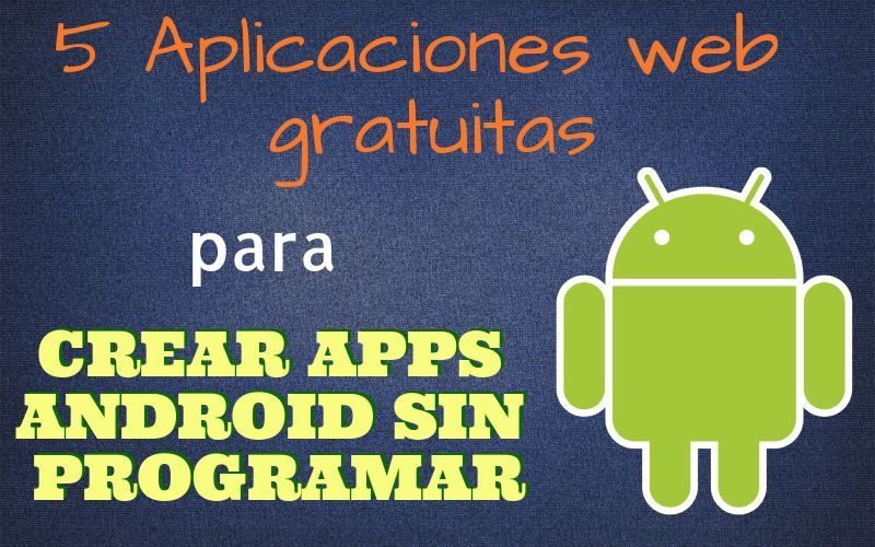 5 Herramientas Gratis Para Crear Apps Android Sin Programar Email Marketing Software Coding Apps Android Programming