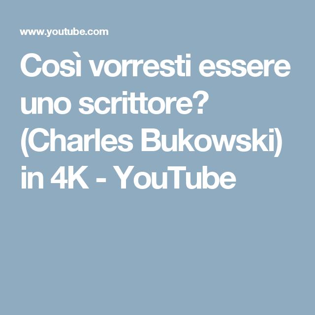 Così vorresti essere uno scrittore? (Charles Bukowski) in 4K - YouTube