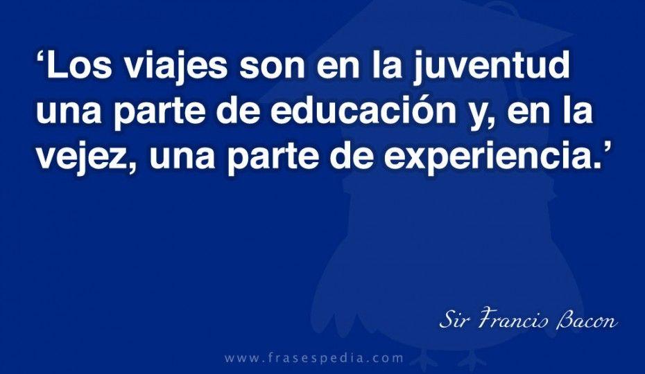 Los viajes son en la juventud una parte de educación y, en la vejez ...