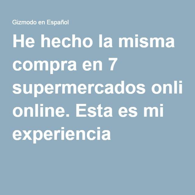 He Hecho La Misma Compra En 7 Supermercados Online Esta Es Mi