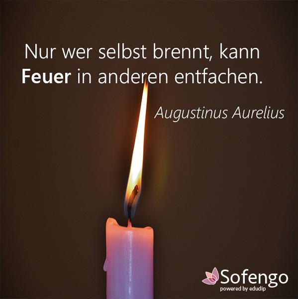 Nur Wer Selbst Brennt Kann Das Feuer In Anderen Entfachen Augustinus Aurelius Zitate Spruche Weisheiten