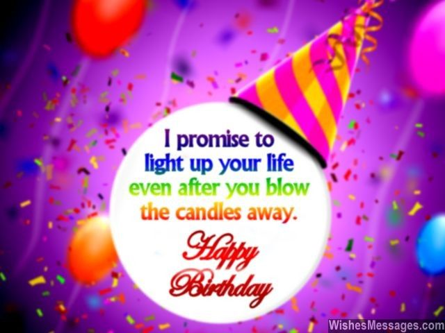I promise to light up your life even after you blow the candles – Birthday Card Messages for Best Friend