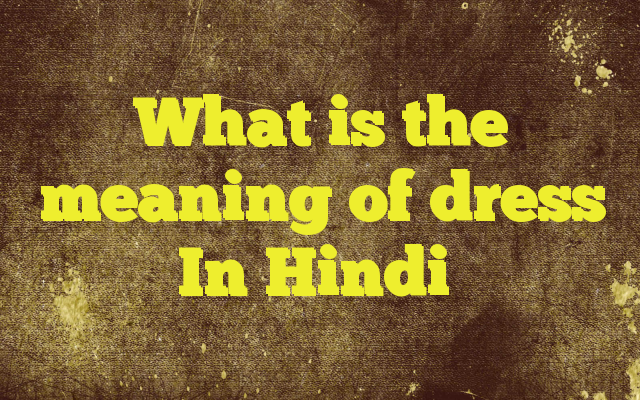 What is the meaning of dress In Hindi Meaning of dress in Hindi