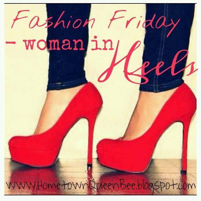 Hometown Queen Bee: Fashion Friday - Woman in Heels