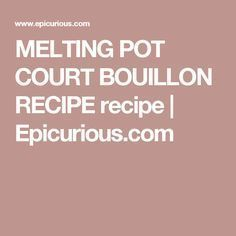 Melting pot court bouillon #brothfonduerecipes MELTING POT COURT BOUILLON RECIPE recipe | Epicurious.com #meltingpotrecipes Melting pot court bouillon #brothfonduerecipes MELTING POT COURT BOUILLON RECIPE recipe | Epicurious.com #brothfonduerecipes