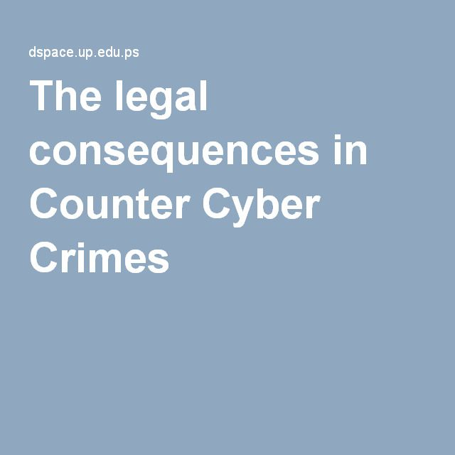 The legal consequences in Counter Cyber Crimes