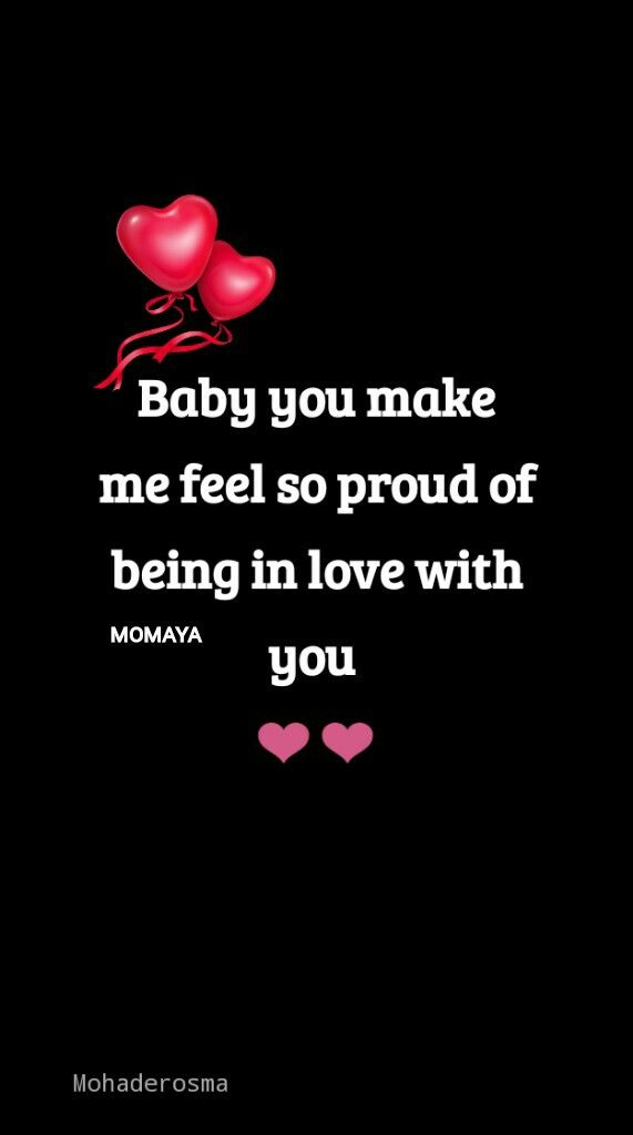 Baby You Make Me Feel So Proud Of Being In Love With You Love Me Quotes Soulmate Love Quotes Love Yourself Quotes