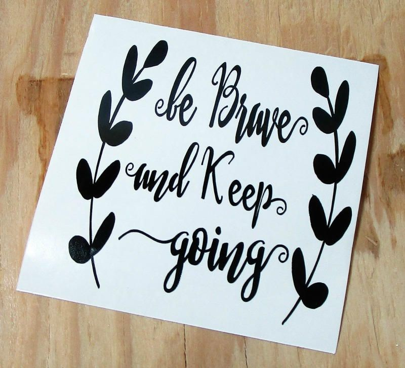 Be Brave and Keep Going Vinyl Decal | Coffee Mug Decal | Wine Glass Decal |Vinyl Sticker | Car Decal | Laptop Decal by TheExpressionsDecal on Etsy