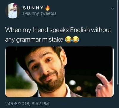 When My Friend Speaks English Without Any Grammar Mistake Fun Quotes Funny Funny Friend Memes Friends Quotes Funny