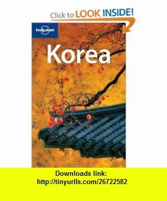 Lonely Planet Korea Country Travel Guide 9781741048315 Simon Richmond Yu Mei Balasingamchow C Sar G Soriano Ro Lonely Planet Korea Travel Korea Country