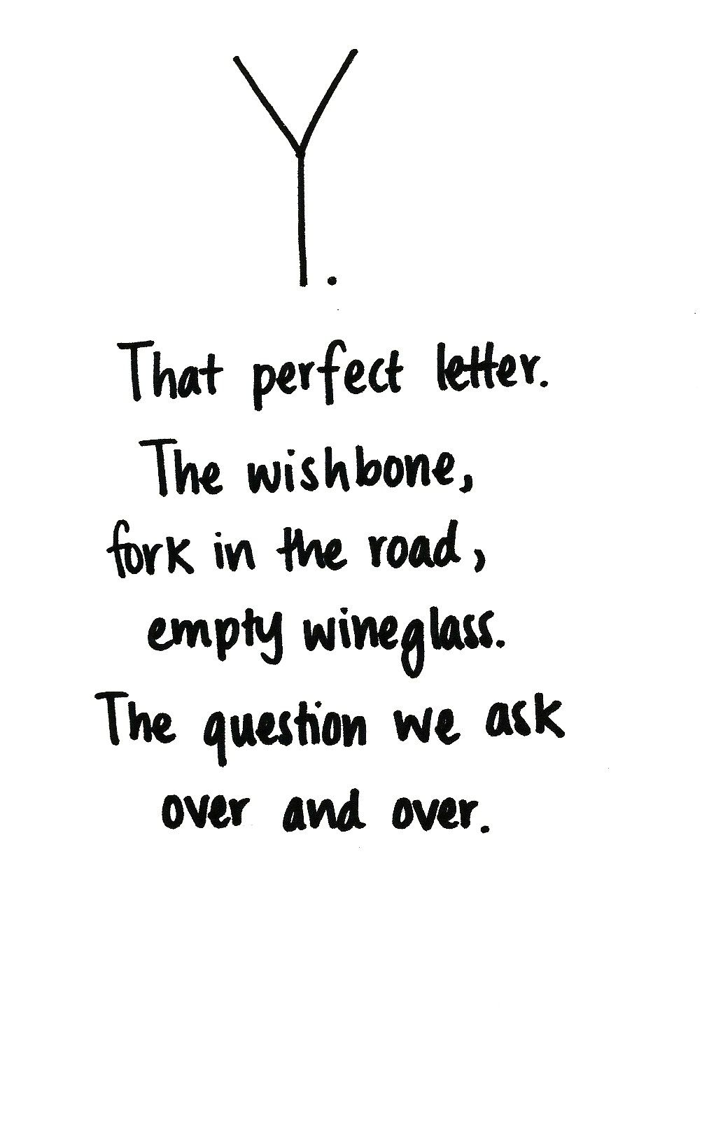 Y the perfect letter the wishbone fork in the road empty wineglass the question we ask over and over