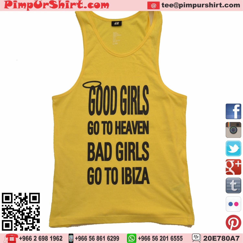 #good #girls go to #heaven #bad #girl go to #ibiza #yellow #summer #tanktop #tshirt #tee #t_shirt #custom #printing #design #logo #hip #fashion #cool #ocean #dance #party #tagsforlikes #shirtoftheday #photooftheday #jeddah #ksa #saudi #saudiarabia #pimpurshirt                       Email - tee@pimpurshirt.com Store - Jeddah, KSA Web - www.pimpurshurt.biz