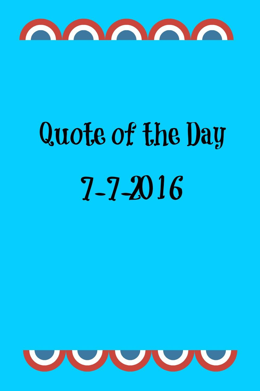 Quote of the day July 7, 2016