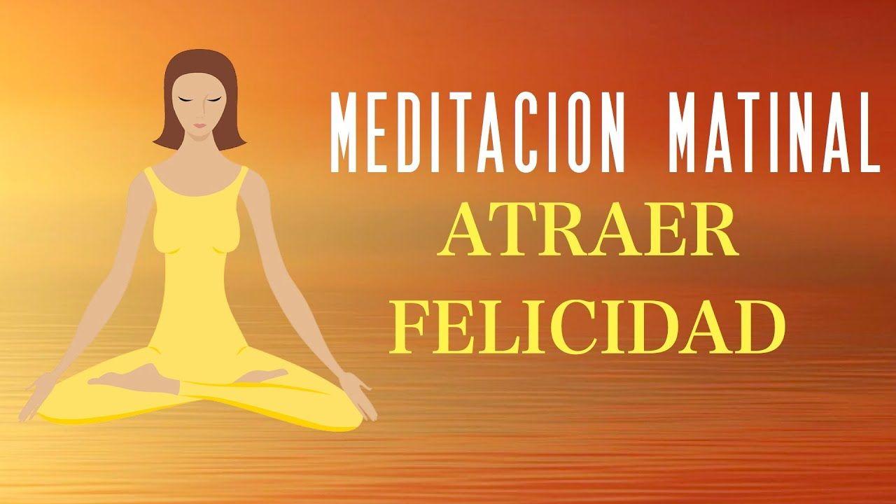 Meditación De La Mañana Para Atraer Alegría Y Felicidad Durante El Día Relajacion Y Meditacion Meditacion Hasta Mañana