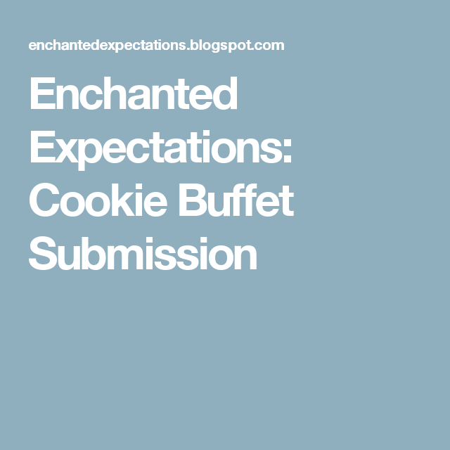 Enchanted Expectations: Cookie Buffet Submission