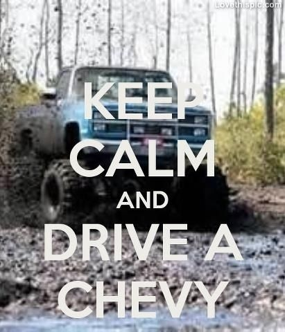 Chevy Quotes Keep Calm And Drive A Chevy Quotes Cars Outdoors Country Truck