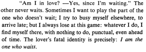 The one who waits.    Roland Barthes, A Lover's Discourse