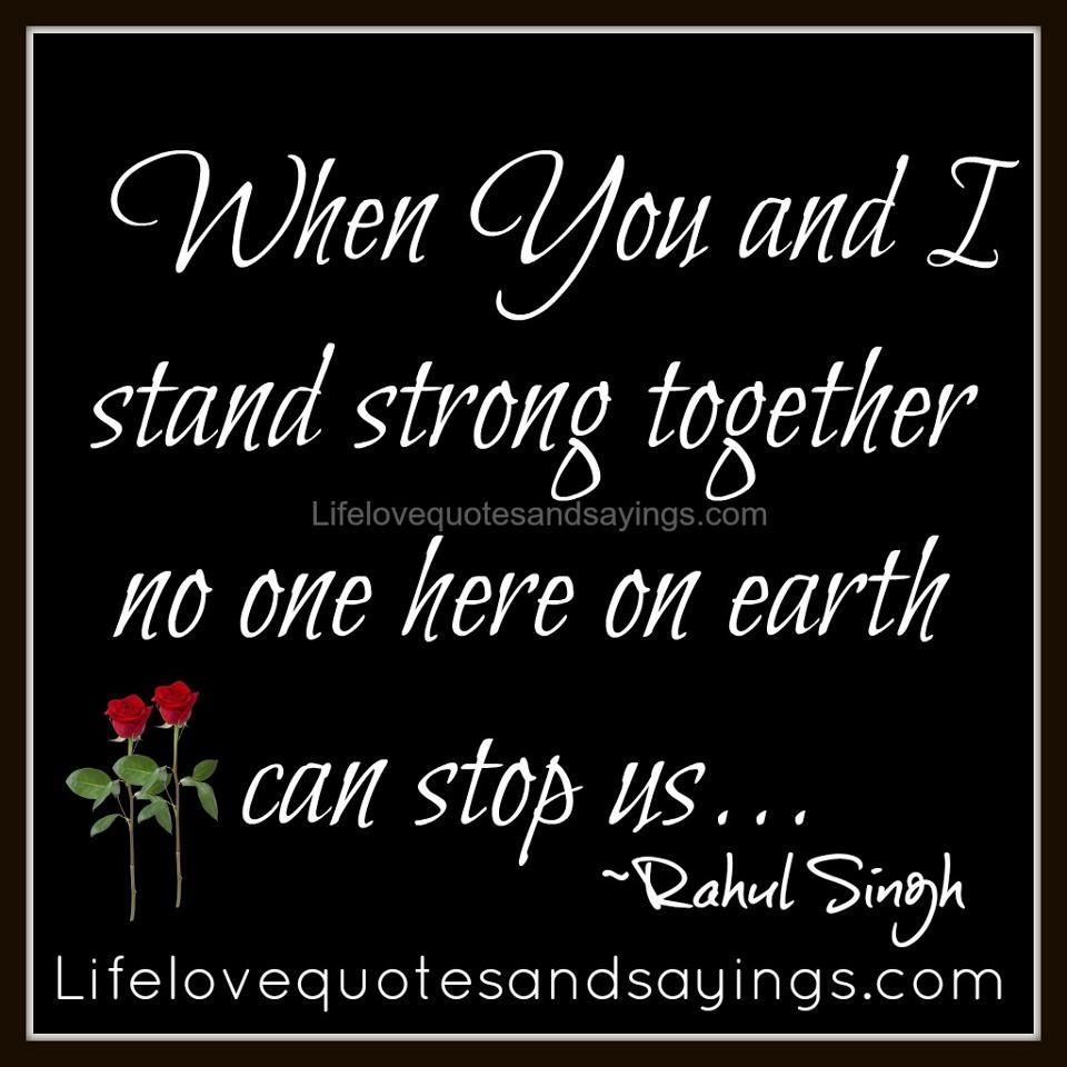 Love Quotes For Us When You And I Stand Strong Together Then No One Here On Earth Can