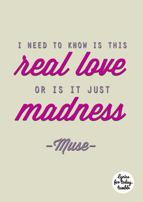 Is this real love Or is it just madness keeping us afloat
