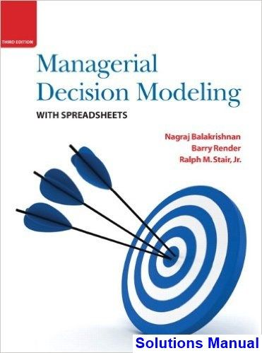 Managerial decision modeling with spreadsheets 3rd edition managerial decision modeling with spreadsheets 3rd edition balakrishnan solutions manual test bank solutions manual fandeluxe